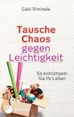 Tausche Chaos gegen Leichtigkeit (eBook, ePUB)