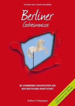Berliner Geheimnisse - Bast, Eva-Maria; Stoltenberg, Jochim