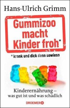 Gummizoo macht Kinder froh, krank und dick dann sowieso - Grimm, Hans-Ulrich