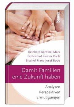 Damit Familien eine Zukunft haben - Marx, Reinhard; Koch, Heiner; Bode, Franz-Josef