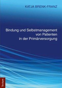 Bindung und Selbstmanagement von Patienten in der Primärversorgung - Brenk-Franz, Katja