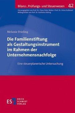 Die Familienstiftung als Gestaltungsinstrument im Rahmen der Unternehmensnachfolge - Frieling, Melanie