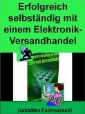 Erfolgreich Selbständig mit einem Elektronik-Versandhandel (eBook, ePUB)