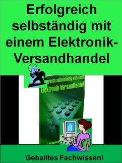 Erfolgreich Selbständig mit einem Elektronik-Versandhandel (eBook, ePUB) - Wilde, Markus