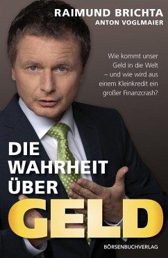 Die Wahrheit über Geld (eBook, ePUB) - Voglmaier, Anton; Brichta, Raimund