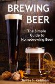 Brewing Beer: The Simple Guide to Homebrewing Beer (eBook, ePUB)
