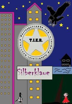 T.I.E.R.- Tierisch intelligente Eingreif- und Rettungstruppe Band 3- Silberklaue