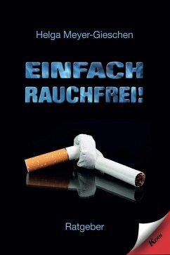 Einfach Rauchfrei! (eBook, ePUB) - Meyer-Gieschen, Helga