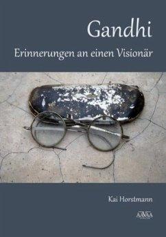 Gandhi - Erinnerungen an einen Visionär - Horstmann, Kai