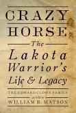 Crazy Horse: The Lakota Warrior's Life & Legacy