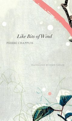 Like Bits of Wind: Selected Poetry and Poetic Prose, 1974-2014 - Chappuis, Pierre