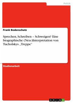 """Sprechen, Schreiben - Schweigen?Eine biographische (Neu-)Interpretation von Tucholskys """"Treppe"""""""