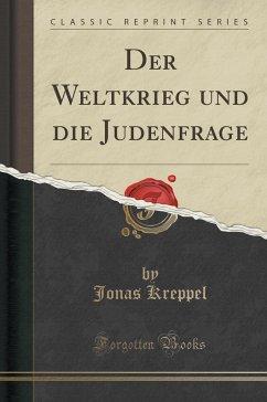 Der Weltkrieg und die Judenfrage (Classic Reprint)