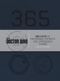 Doctor Who: 365 Days of Memorable Moments and Impossible Things - Richards, Justin