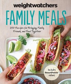 Weight Watchers Family Meals: 250 Recipes for Bringing Family, Friends, and Food Together - Weight Watchers