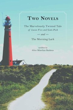 Two Novels: The Marvelously Twisted Tale of Lucas Fico and Gato Pech and the Morning Lark