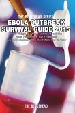 Ebola Outbreak Survival Guide 2015: 5 Key Things You Need to Know about the Ebola Pandemic