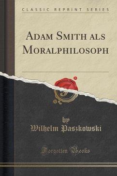 Adam Smith als Moralphilosoph (Classic Reprint)