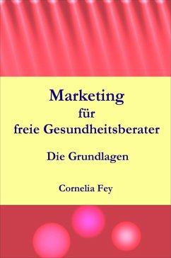 Marketing für freie Gesundheitsberater (eBook, ePUB) - Fey, Cornelia