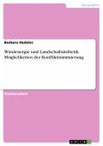 Windenergie und Landschaftsästhetik. Möglichkeiten der Konfliktminimierung