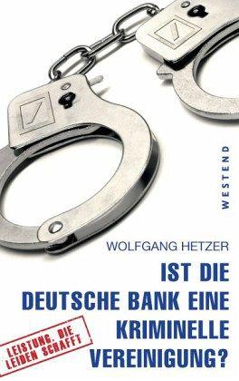 Ist die Deutsche Bank eine kriminelle Vereinigung? - Hetzer, Wolfgang