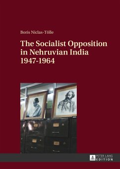 The Socialist Opposition in Nehruvian India 1947-1964 - Niclas-Tölle, Boris