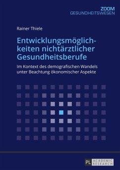 Entwicklungsmöglichkeiten nichtärztlicher Gesundheitsberufe - Thiele, Rainer