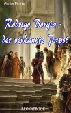 Rodrigo Borgia - der verkannte Papst (eBook, ePUB)
