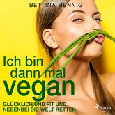 Ich bin dann mal vegan - Glücklich und fit und nebenbei die Welt retten (Gekürzt) (MP3-Download)