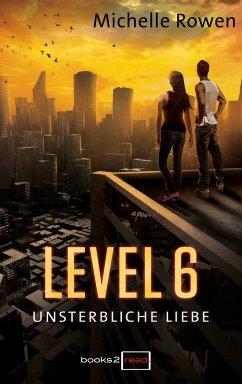 Level 6 - Unsterbliche Liebe (eBook, ePUB) - Rowen, Michelle