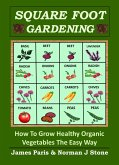 Square Foot Gardening: How To Grow Healthy Organic Vegetables The Easy Way (eBook, ePUB)