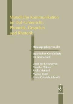 Mündliche Kommunikation im DaF-Unterricht: Phonetik, Gespräch und Rhetorik