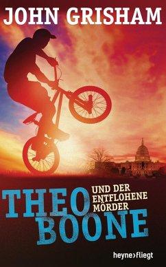 Theo Boone und der entflohene Mörder / Theo Boone Bd.5 (eBook, ePUB) - Grisham, John