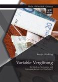 Variable Vergütung: Ein Mittel zur Motivations- und Leistungssteigerung von Mitarbeitern? (eBook, PDF)