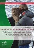Partnersuche im Kontext neuer Medien: Der Einfluss gesellschaftlicher Entwicklungen auf den sozialen Wandel in der Partnersuche (eBook, PDF)
