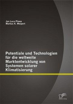 Potentiale und Technologien für die weltweite Marktentwicklung von Systemen solarer Klimatisierung (eBook, PDF) - Plewa, Jan Luca; Weipert, Markus K.