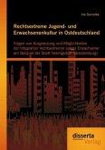 Rechtsextreme Jugend- und Erwachsenenkultur in Ostdeutschland: Folgen von Ausgrenzung und Möglichkeiten der Integration rechtsextremer junger Erwachsener am Beispiel der Stadt Hennigsdorf (Brandenburg) (eBook, PDF)