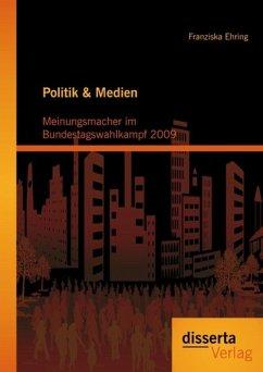 Politik & Medien: Meinungsmacher im Bundestagswahlkampf 2009 (eBook, PDF) - Ehring, Franziska