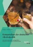 Kompendium der deutschen Alkoholpolitik: Zum Schutz unserer Kinder und Jugendlichen brauchen wir eine wirksame Verhältnisprävention (eBook, PDF)