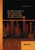 """Das Motiv der Angst in Rainer Maria Rilkes """"Die Aufzeichnungen des Malte Laurids Brigge"""" (eBook, PDF)"""