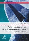 Gebäudesicherheit als Facility Management Aufgabe: Risiko versus Sicherheit (eBook, PDF)