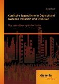 Kurdische Jugendliche in Deutschland zwischen Inklusion und Exklusion: Eine sekundäranalytische Studie (eBook, PDF)