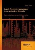 Soziale Arbeit mit Hochbetagten in der stationären Altenhilfe: Rahmenbedingungen und Möglichkeiten (eBook, PDF)
