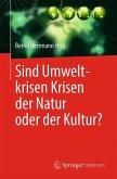 Sind Umweltkrisen Krisen der Natur oder der Kultur?