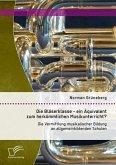Die Bläserklasse - ein Äquivalent zum herkömmlichen Musikunterricht? Die Vermittlung musikalischer Bildung an allgemeinbildenden Schulen (eBook, PDF)