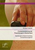 Professionalisierung der Physiotherapie in Deutschland: Bestrebungen im Bereich Ausbildung und Qualitätsmanagement (eBook, PDF)