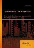 Sprachförderung - Das Kompendium: Theoretische Grundlagen und praxisorientierte Konzeptionsvorschläge (eBook, PDF)