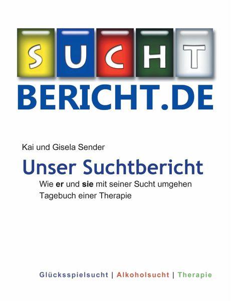 Unser Suchtbericht - Sender, Gisela; Sender, Kai