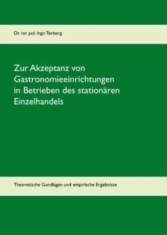 Zur Akzeptanz von Gastronomieeinrichtungen in Betrieben des stationären Einzelhandels - Tenberg, Ingo