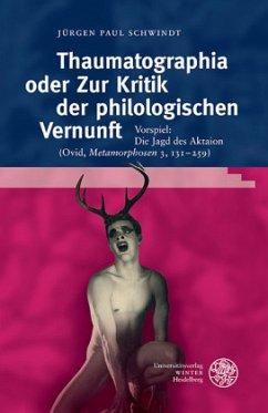 Thaumatographia oder Zur Kritik der philologischen Vernunft - Schwindt, Jürgen Paul